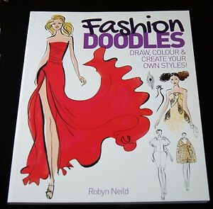 Fashion Doodles Draw Colour Create Your Own Styles By Robyn Neild