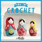 Mollie Makes: How to Crochet: With 100 Techniques and 20 Easy Projects by Mollie Makes (Paperback, 2016)