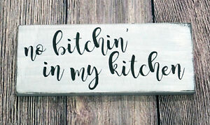 Details about NO BITCHIN\u0027 IN MY KITCHEN , Rustic Sign Kitchen Farmhouse  Decor Humor Funny