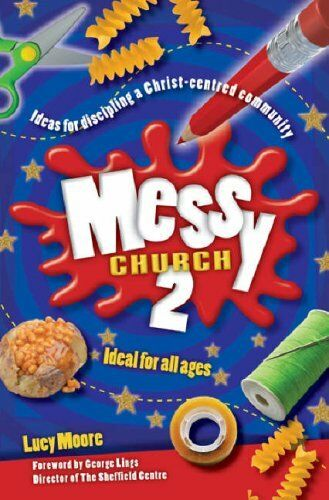 Messy Church 2: Ideas for Discipling a Christ-centred Community: v. 2 By Lucy M
