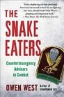 The Snake Eaters Counterinsurgency Advisors in Combat by Owen West 9781451655964