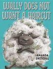 Wally Does Not Want a Haircut by Amanda Driscoll (Hardback, 2016)