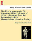 The First Voyage Under Sir Humphrey Gilbert's Patent of 1578 ... Reprinted from the Proceedings of the Massachusets Historical Society. by Sir Humphrey Gilbert, George Dexter (Paperback / softback, 2011)