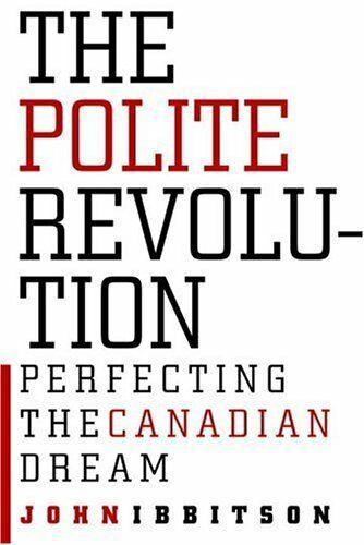 Polite Revolution: Perfektionierung Die Kanadische Traum Hardcover John