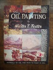 1946 Oil Painting by Walter Foster book Material to Use & How to Paint in Oils c