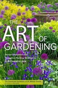 The Art Of Gardening : Design Inspiration And Innovative Planting  Techniques From Chanticleer By R. William Thomas And Chanticleer Gardeners  Staff (2015, ...