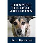 Choosing the Right Shelter Dog by Jill Keaton (Paperback / softback, 2014)