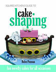 Squires Kitchen's Guide to Cake Shaping: Fun Novelty Cakes for All Occasions by Helen Penman (Hardback, 2011)