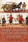 Horse and Man in Early Modern England by Peter Edwards (Hardback, 2007)