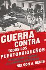 Guerra Contra Todos Los Puertorriquenos: Revolucion y Terror en la Colonia Americana by Nelson A. Denis (Paperback, 2015)