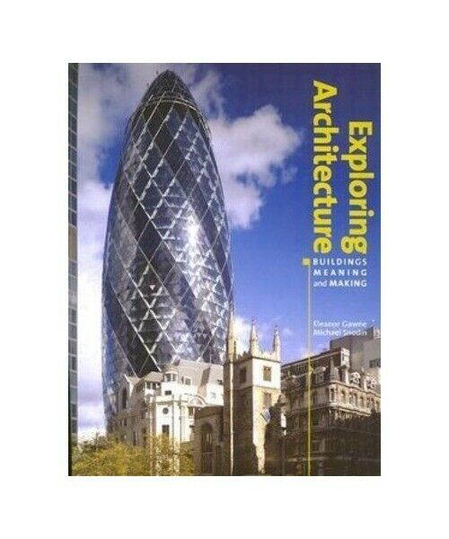 """Eleanor Gawne, Michael Snodin """"Exploring Architecture: Buildings, Meaning and Ma"""