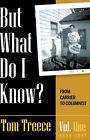 But What Do I Know? Vol. 1 by Tom Treece (Paperback / softback, 2007)