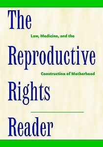 the reproductive rights reader law medicine and the construction of motherhood