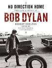 No Direction Home: The Life and Music of Bob Dylan by Robert Shelton (Hardback, 2011)