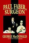 Paul Faber, Surgeon by George MacDonald (Paperback / softback, 2005)