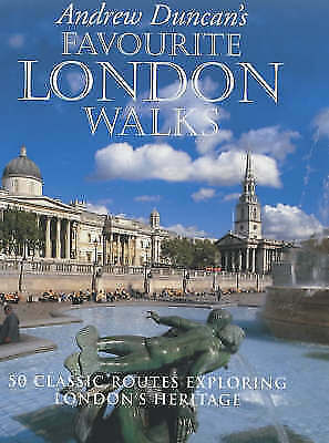 Andrew Duncan's Favourite London Walks: 50 Classic Routes Exploring London's Her