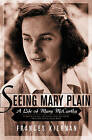 Seeing Mary Plain: A Life of Mary Mccarthy by Frances Kiernan (Paperback, 2002)