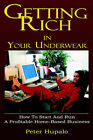 Getting Rich in Your Underwear: How to Start and Run a Profitable Home-Based Business by Peter I Hupalo (Paperback / softback, 2005)