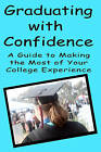 Graduating with Confidence: A Guide to Making the Most of Your College Experience by Torrey Trust (Paperback / softback, 2008)