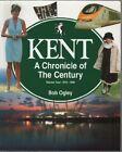 Kent: A Chronicle of the Century: v. 4: 1975-99 by Bob Ogley (Paperback, 1999)