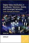 Digital Video Distribution in Broadband, Television, Mobile and Converged Networks: Trends, Challenges and Solutions by Sanjoy Paul (Hardback, 2010)