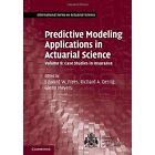 Predictive Modeling Applications in Actuarial Science: Volume 2, Case Studies in Insurance: Volume 2 by Cambridge University Press (Hardback, 2016)