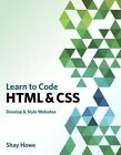 Learn to Code HTML and CSS: Develop & Style Websites by Shay Howe (Paperback, 2014)
