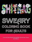 Sweary Coloring Book for Adults: Curse and Swear Words Filled with Cute Animals, Flowers and Patterns by Swear Word Adult Coloring Books (Paperback / softback, 2016)