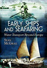 Early Ships and Seafaring: Water Transport Beyond Europe by Sean McGrail (Hardback, 2015)
