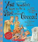 You Wouldn't Want to Be a Slave in Ancient Greece! (Revised Edition) by Fiona MacDonald (Hardback, 2013)