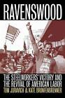 Ravenswood: The Steelworkers' Victory and the Revival of American Labor by Tom Juravich, Kate Bronfenbrenner (Paperback, 2000)