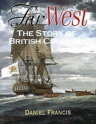 Far West: The Story of British Columbia by Daniel Francis (Hardback, 2006)