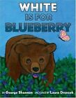 White is for Blueberry by George Shannon (Hardback, 2005)