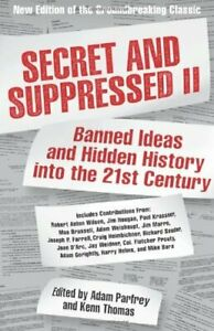 Secret and Suppressed: Banned Ideas and Hidden History into the 21st Century:...