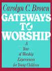Gateways to Worship by Carolyn C. Brown (Paperback, 1959)