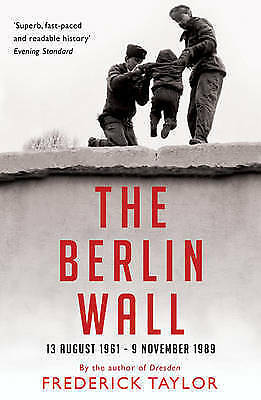 1 of 1 - (Good)-The Berlin Wall: 13 August 1961 - 9 November 1989 (Paperback)-Taylor, Fre