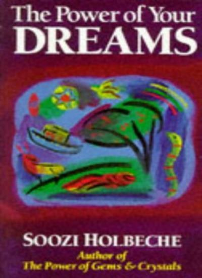 The Power of Your Dreams By Soozi Holbeche
