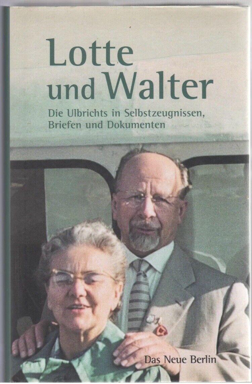 Lotte und Walter - Die Ulbrichts in Selbstzeugnissen, Briefen und Dokumenten
