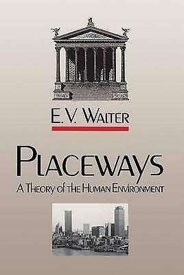 Placeways: A Theory of the Human Environment by Walter, E. V.