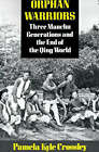 Orphan Warriors: Three Manchu Generations and the End of the Qing World by Pamela Crossley (Paperback, 1991)