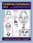 Celebrity Caricatures 2013: Step by Step Instructions on How to Draw Caricatures of People of Note from the Year Just Past by Lee P Sauer (Paperback / softback, 2013)