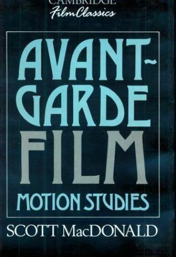 """Avant-Garde Film : Motion Studies by MacDonald, Scott """
