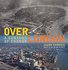 Above London: A Century of Change by Jason Hawkes (Hardback, 2000)