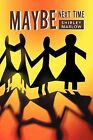 Maybe Next Time by Shirley Marlow (Paperback / softback, 2011)