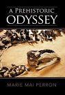 a Prehistoric Odyssey by Marie Mai Perron 9781462018673 Hardback 2011