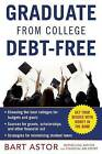 Graduate from College Debt-Free: Get Your Degree with Money in the Bank by Bart Astor (Paperback / softback, 2016)