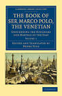 The Book of Ser Marco Polo, the Venetian: Concerning the Kingdoms and Marvels of the East by Marco Polo (Paperback, 2010)