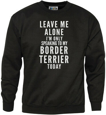 Leave Me Alone I/'m Only Talking To My Border Terrier Dog Youth /& Mens Sweatshirt
