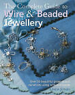 The Complete Guide to Wire and Beaded Jewellery: Over 50 Beautiful Projects Using Wire and Beads by Linda Jones (Paperback, 2009)