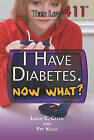 I Have Diabetes. Now What? by Leslie C Green, Pat Kelly (Hardback, 2011)
